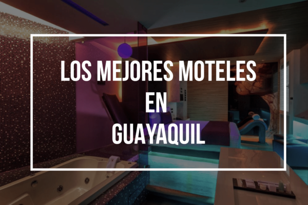 Los mejores moteles en Guayaquil